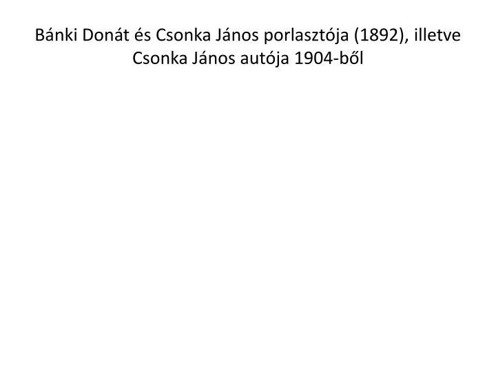 Bnki Dont s Csonka Jnos porlasztja (1892), illetve Csonka Jnos autja 1904-bl