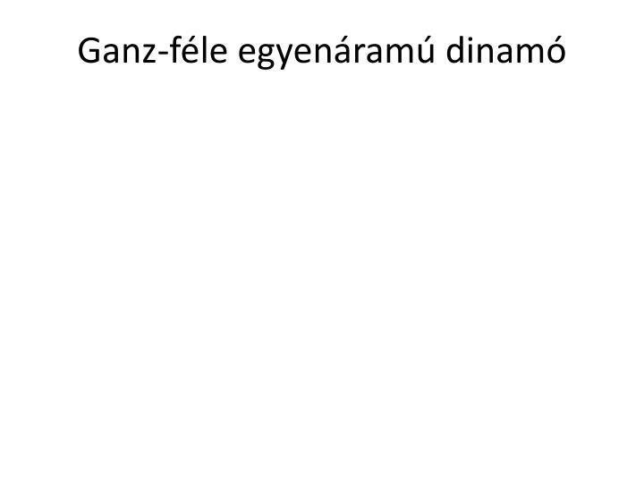 Ganz-fle egyenram dinam