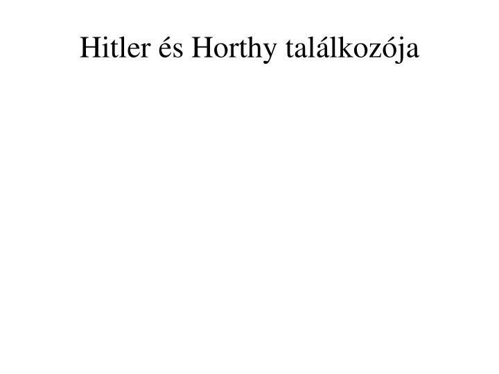 Hitler s Horthy tallkozja