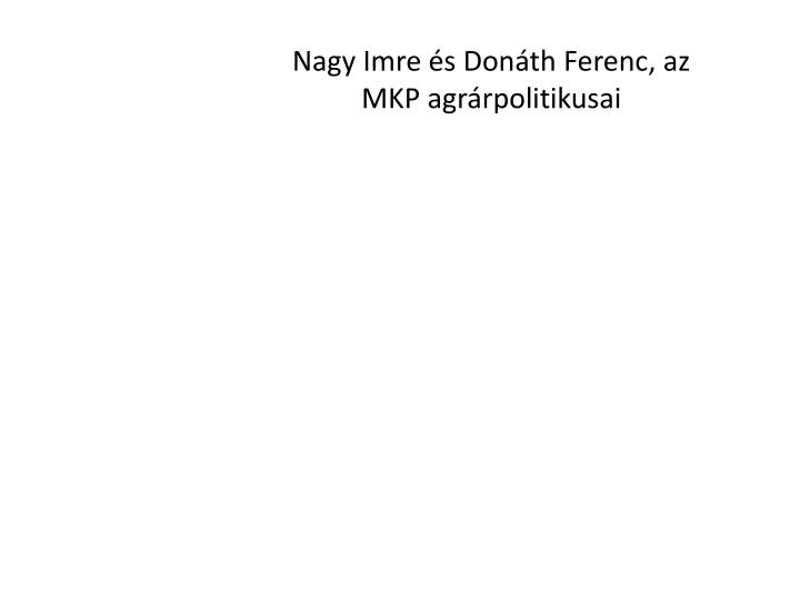 Nagy Imre s Donth Ferenc, az MKP agrrpolitikusai