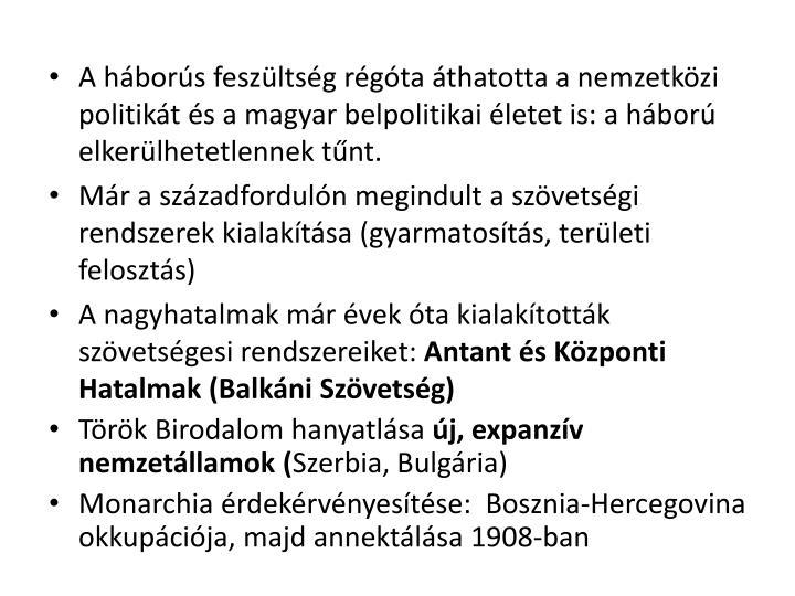 A hbors feszltsg rgta thatotta a nemzetkzi politikt s a magyar belpolitikai letet is: a hbor elkerlhetetlennek tnt.