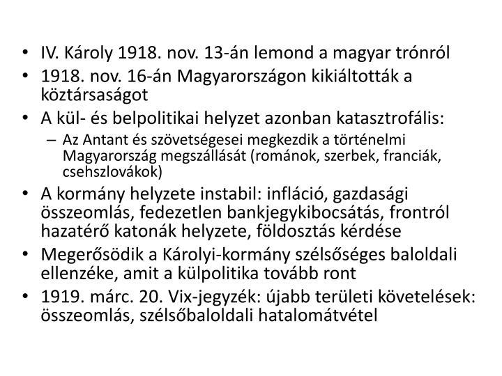 IV. Kroly 1918. nov. 13-n lemond a magyar trnrl