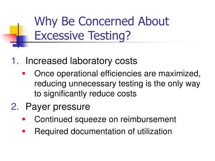 Why Be Concerned About Excessive Testing?