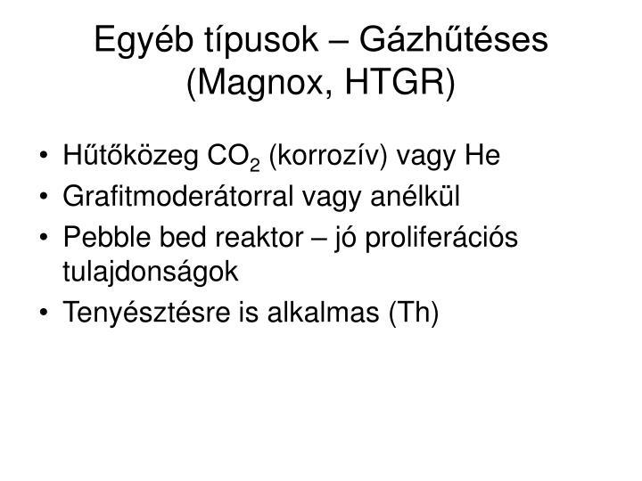 Egyéb típusok – Gázhűtéses (Magnox, HTGR)
