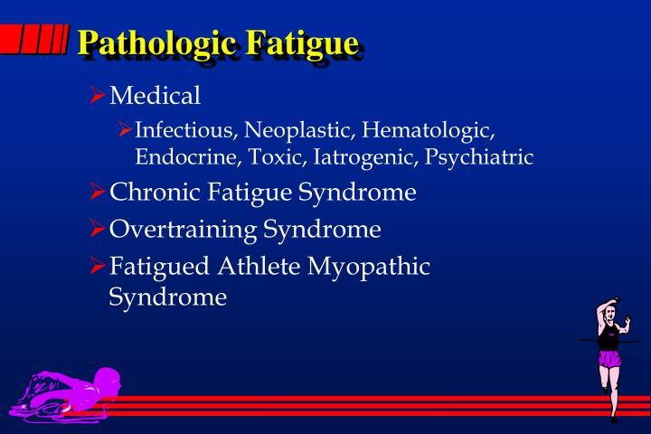Pathologic Fatigue