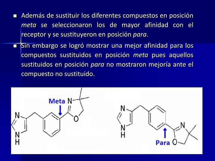 Además de sustituir los diferentes compuestos en posición