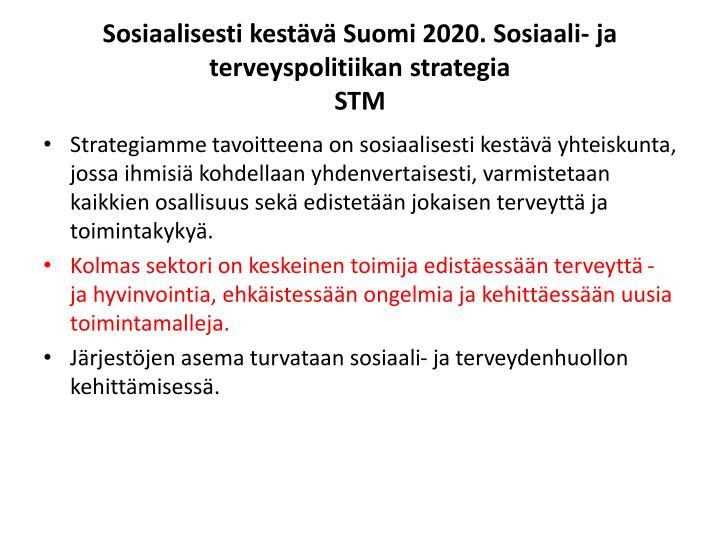 Sosiaalisesti kestävä Suomi 2020. Sosiaali- ja terveyspolitiikan strategia