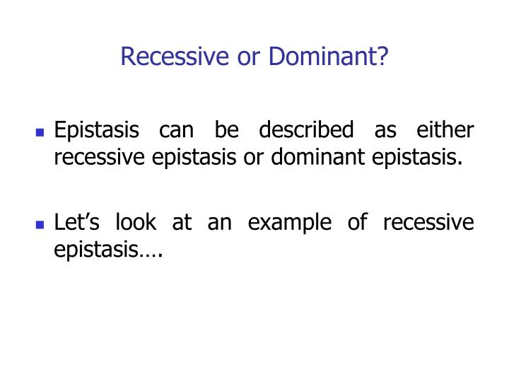 Recessive or Dominant?