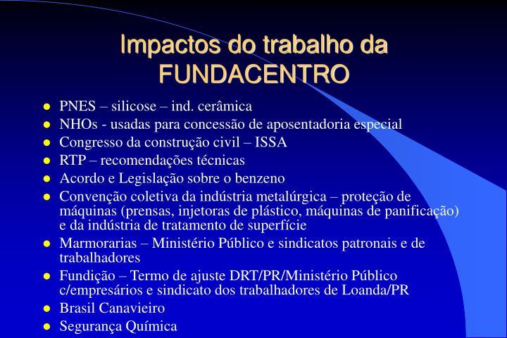 Impactos do trabalho da FUNDACENTRO
