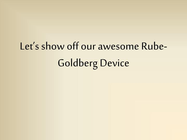 Let's show off our awesome Rube-Goldberg Device