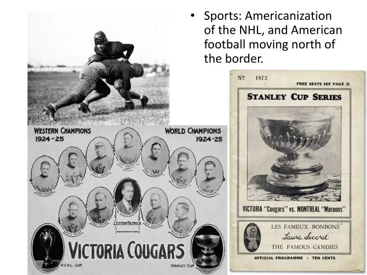 Sports: Americanization of the NHL, and American football moving north of the border.