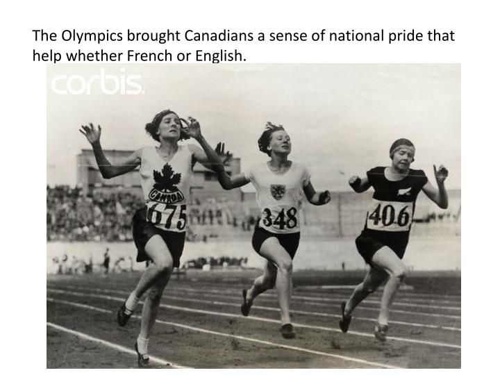 The Olympics brought Canadians a sense of national pride that help whether French or English.