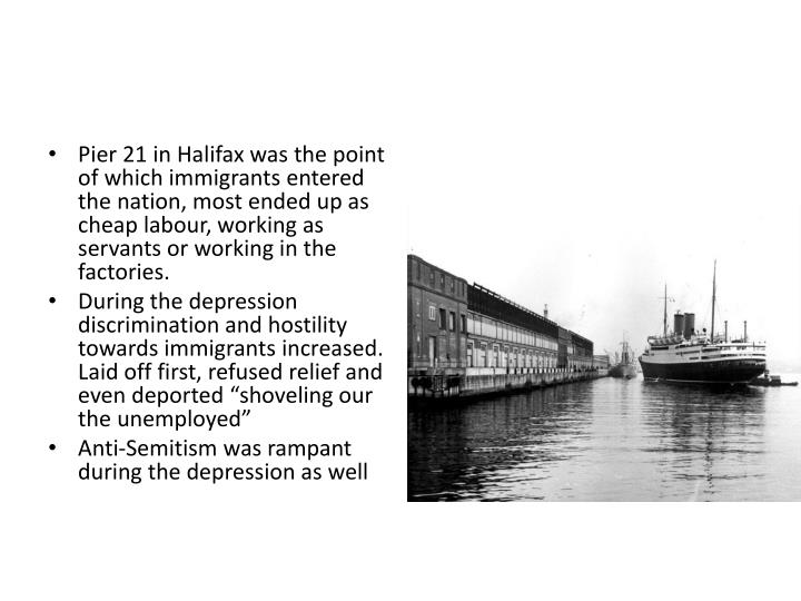 Pier 21 in Halifax was the point of which immigrants entered the nation, most ended up as cheap
