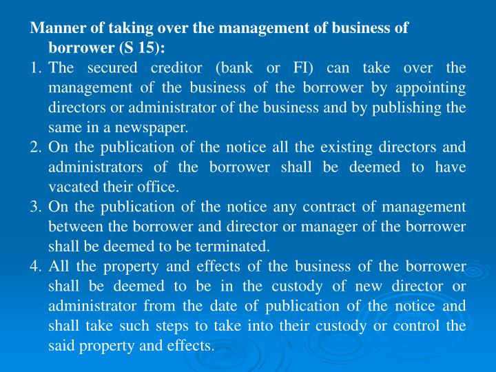 Manner of taking over the management of business of borrower (S 15):