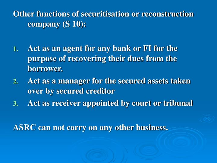 Other functions of securitisation or reconstruction company (S 10):