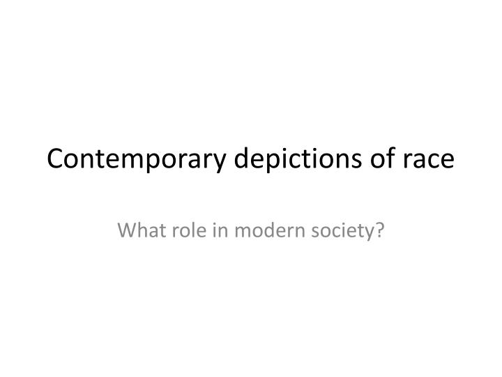 Contemporary depictions of race