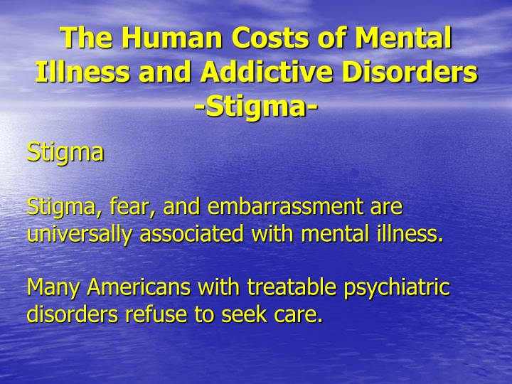 The Human Costs of Mental Illness and Addictive Disorders  -Stigma-