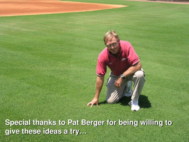 Special thanks to Pat Berger for being willing to give these ideas a try…