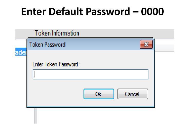 Enter Default Password – 0000
