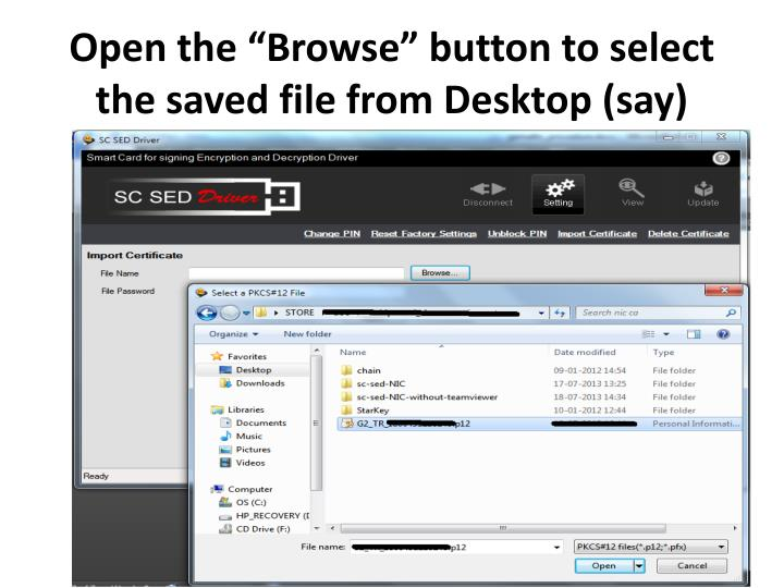 "Open the ""Browse"" button to select the saved file from Desktop (say)"