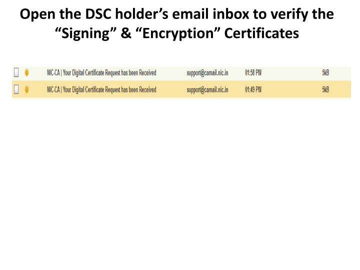 "Open the DSC holder's email inbox to verify the ""Signing"" & ""Encryption"" Certificates"