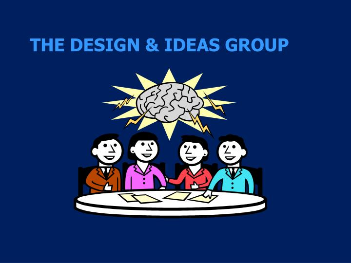 THE DESIGN & IDEAS GROUP