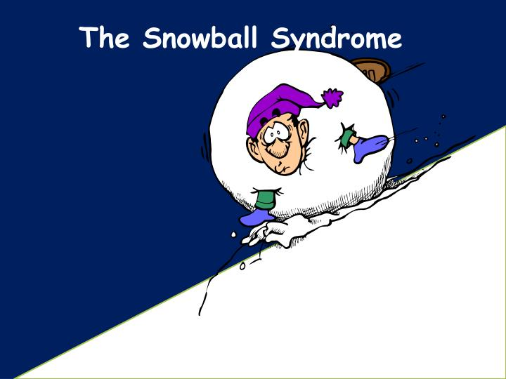 The Snowball Syndrome