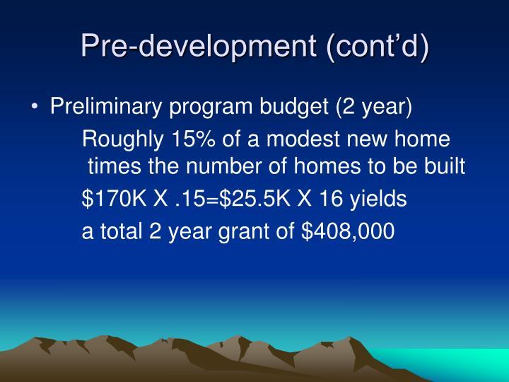 Pre-development (cont'd)