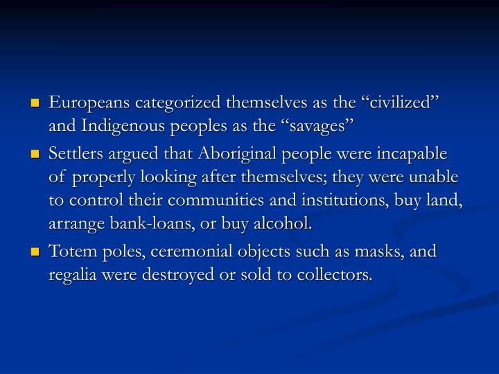 "Europeans categorized themselves as the ""civilized"" and Indigenous peoples as the ""savages"""
