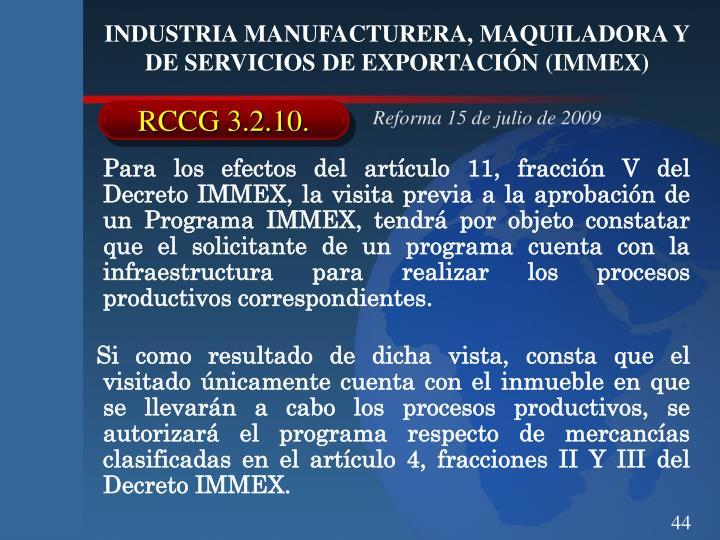 Para los efectos del artículo 11, fracción V del Decreto IMMEX, la visita previa a la aprobación de un Programa IMMEX, tendrá por objeto constatar que el solicitante de un programa cuenta con la infraestructura para realizar los procesos productivos correspondientes.