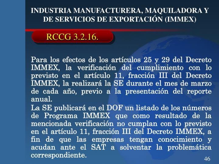 Para los efectos de los artículos 25 y 29 del Decreto IMMEX, la verificación del cumplimiento con lo previsto en el artículo 11, fracción III del Decreto IMMEX, la realizará la SE durante el mes de marzo de cada año, previo a la presentación del reporte anual.