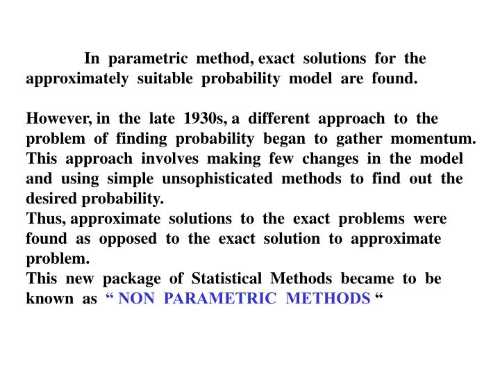 In  parametric  method, exact  solutions  for  the  approximately  suitable  probability  model  are  found.