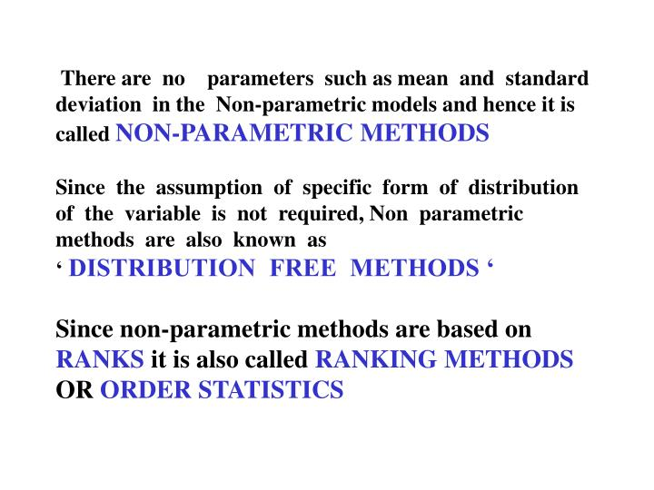 There are  no    parameters  such as mean  and  standard  deviation  in the  Non-parametric models and hence it is called