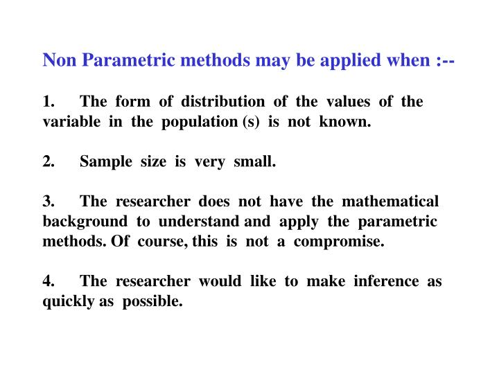 Non Parametric methods may be applied when :--