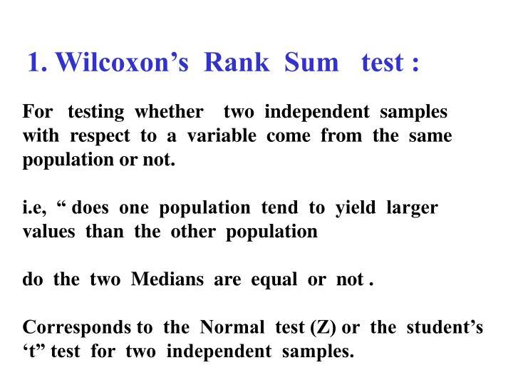 1. Wilcoxon's  Rank  Sum   test :