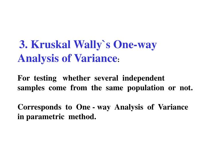3. Kruskal Wally`s One-way Analysis of Variance