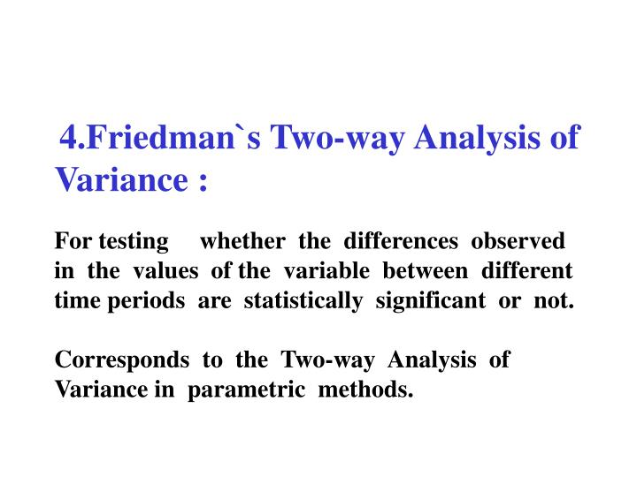 4.Friedman`s Two-way Analysis of Variance :