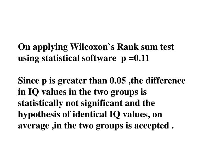 On applying Wilcoxon`s Rank sum test using statistical software  p =0.11
