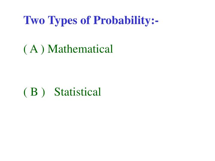Two Types of Probability:-