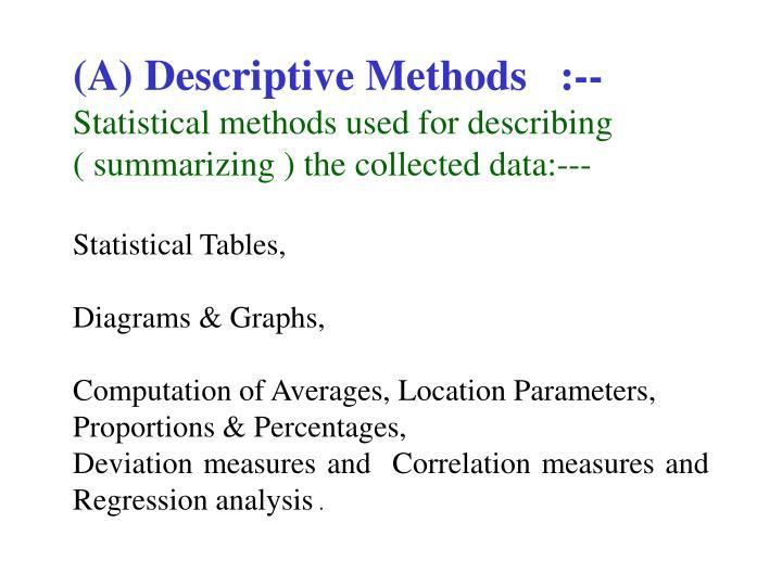 (A) Descriptive Methods   :--