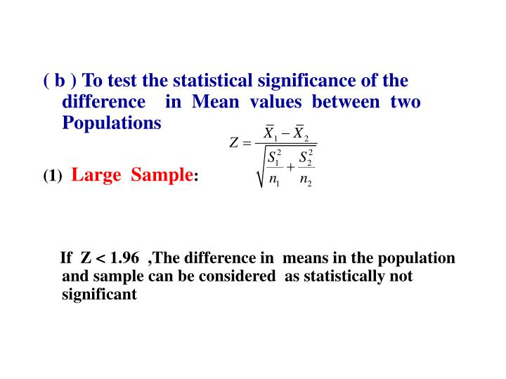 ( b ) To test the statistical significance of the difference    in  Mean  values  between  two Populations