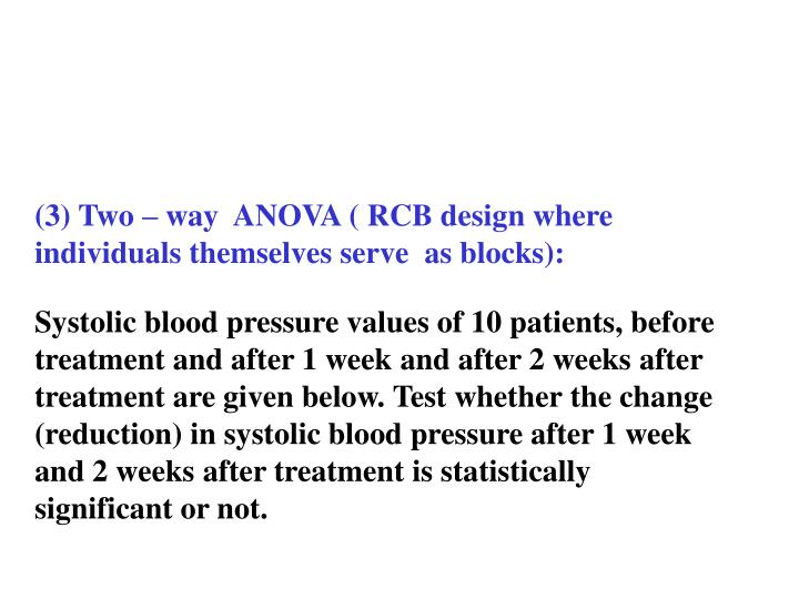 (3) Two – way  ANOVA ( RCB design where individuals themselves serve  as blocks):