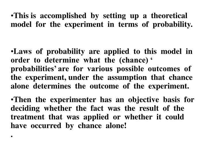 This is  accomplished  by  setting  up  a  theoretical  model  for  the  experiment  in  terms  of  probability.