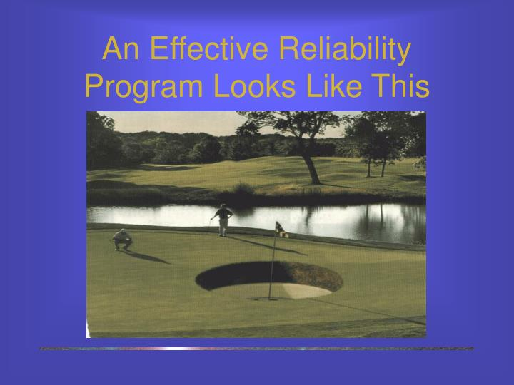 An Effective Reliability Program Looks Like This
