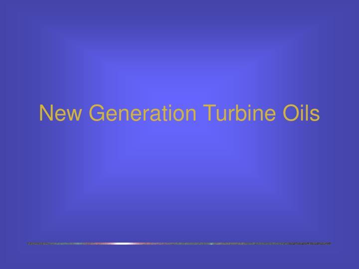 New Generation Turbine Oils