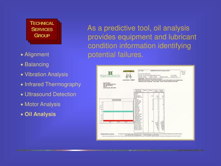 As a predictive tool, oil analysis provides equipment and lubricant condition information identifying potential failures.