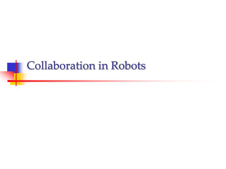 Collaboration in Robots