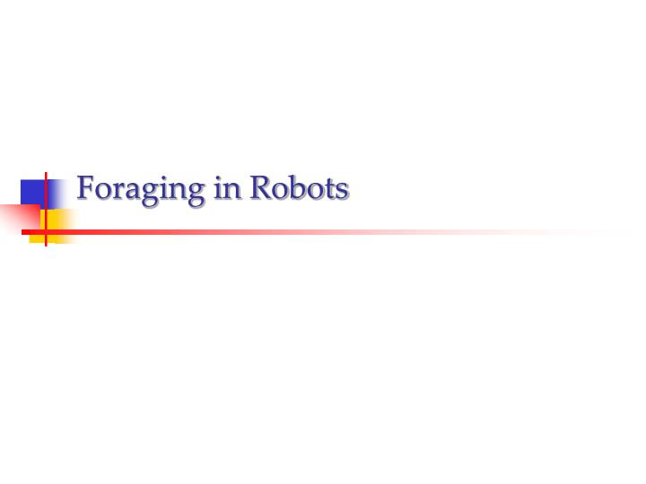 Foraging in Robots