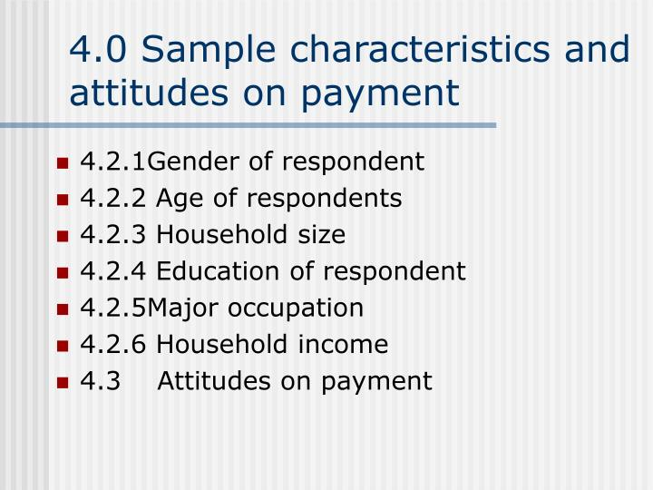 4.0 Sample characteristics and attitudes on payment