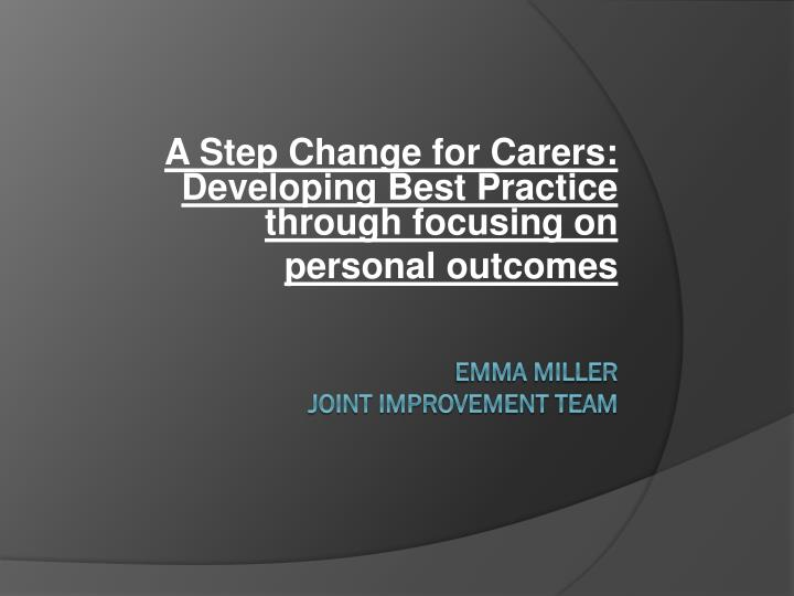A Step Change for Carers: Developing Best Practice through focusing on